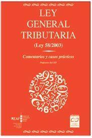 LEY GENERAL TRIBUTARIA (LEY 58/2003). COMENTARIOS Y CASOS PRACTICOS