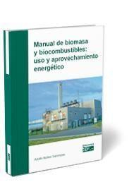 MANUAL DE BIOMASA Y BIOCOMBUSTIBLE: USO Y APROVECHAMIENTO