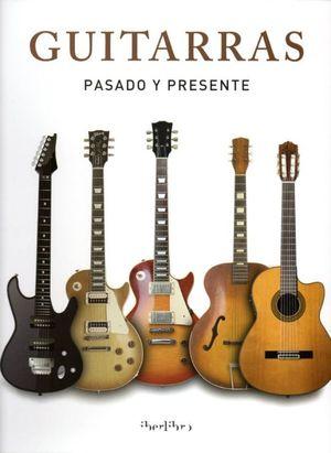 GUITARRAS. PASADO Y PRESENTE