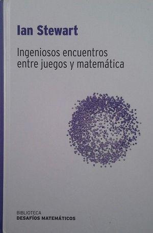 INGENIOSOS ENCUENTROS ENTRE JUEGOS Y MATEMÁTICA