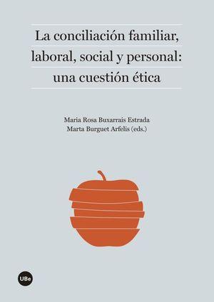 LA CONCILIACIÓN FAMILIAR, LABORAL, SOCIAL Y PERSONAL: UNA CUESTIÓN ÉTICA