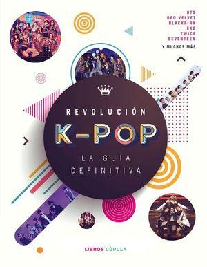 REVOLUCIÓN K-POP: LA GUIA DEFINITIVA