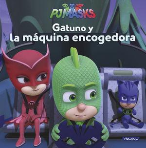 GATUNO Y LA MAQUINA ENCOGEDORA (PJ MASKS. PRIMERAS LECTURAS)