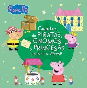 PEPPA PIG: CUENTOS DE PIRATAS, GNOMOS Y PRINCESAS PARA IR A DORMIR
