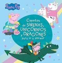 PEPPA PIG. CUENTOS DE SIRENAS, UNICORNIOS Y DRAGONES PARA IR A DORMIR