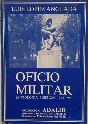 OFICIO MILITAR (ANTOLOGÍA POÉTICA) 1943-1983