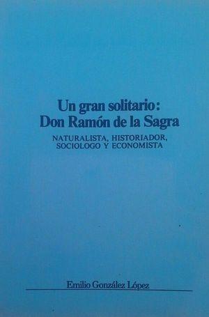 UN GRAN SOLITARIO: DON RAMÓN DE LA SAGRA -  NATURALISTA, HISTORIADOR, SOCIÓLOGO Y ECONOMISTA