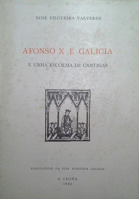AFONSO X E GALICIA E UNHA ESCOLMA DE CANTIGAS