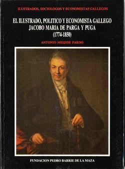 EL ILUSTRADO, POLÍTICO Y ECONOMISTA JACOBO MARÍA DE PARGA Y PUGA (1774-1850)