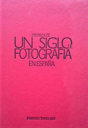 CRÓNICA DE UN SIGLO DE FOTOGRAFÍA EN ESPAÑA (1900-2000)
