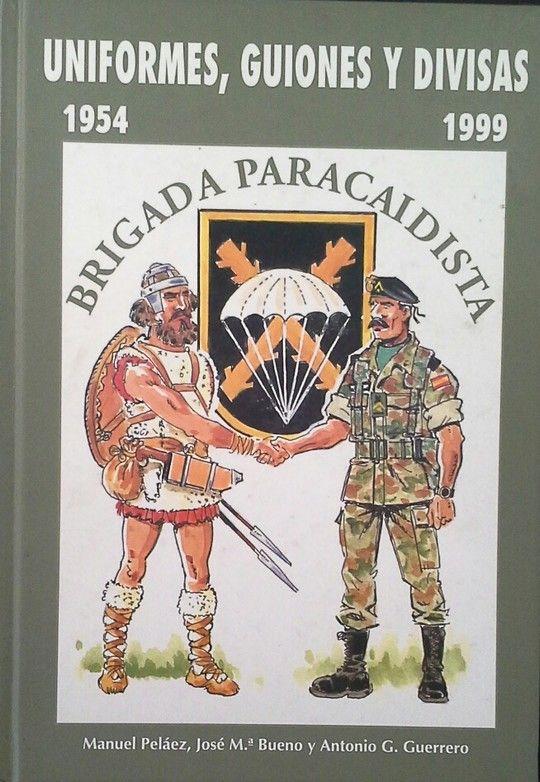 UNIFORMES, GUIONES Y DIVISAS DE LA BRIGADA PARACAIDISTA 1954-1999