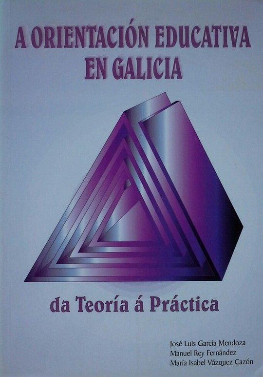 A ORIENTACIÓN EDUCATIVA EN GALICIA ; DA TEORIA A PRACTICA