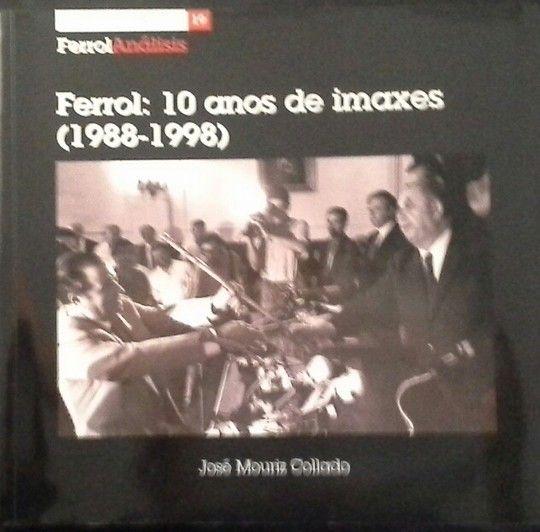FERROL: 10 ANOS DE IMAXES (1988-1998)