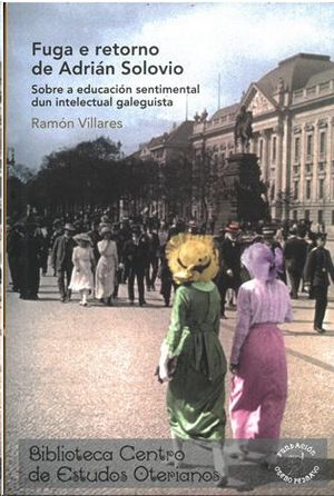 FUGA E RETORNO DE ADRIÁN SOLOVIO : SOBRE A EDUCACIÓN SENTIMENTAL DUN INTELECTUAL GALEGUISTA