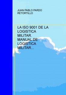 LA ISO 9001 DE LA LOGISTICA MILITAR. MANUAL DE LOGISTICA MILITAR INTEGRADA.