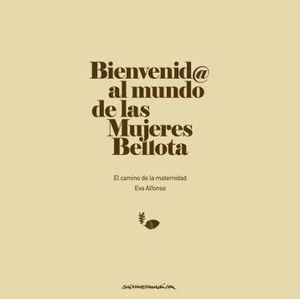 BIENVENID@ AL MUNDO DE LAS MUJERES BELLOTA