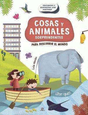 COSAS Y ANIMALES SORPRENDENTES PARA DESCUBRIR EL MUNDO