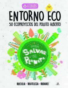 ENTORNO ECO: 50 ECOPROYECTOS DEL POLLITO ALBERTO