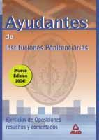 AYUDANTES DE INSTITUCIONES PENITENCIARIAS. EJERICIOS DE EXAMEN COMENTADOS Y RESU
