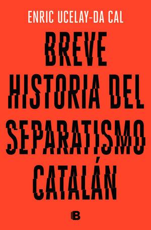 BREVE HISTORIA DEL SEPARATISMO CATALAN