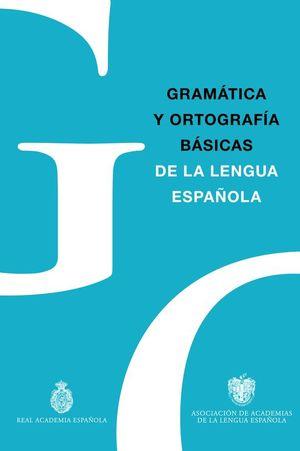 GRAMATICA Y ORTOGRAFIA BASICAS DE LA LENGUA ESPAÑOLA