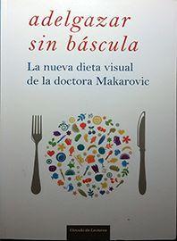 ADELGAZAR SIN BÁSCULA : LA NUEVA DIETA VISUAL DE LA DOCTORA MAKAROVIC