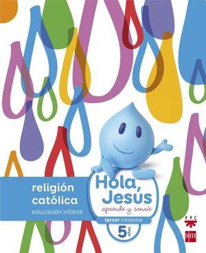 RELIGIÓN CATÓLICA. 5 AÑOS. HOLA, JESÚS: APRENDE Y SONRÍE