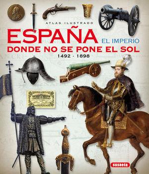 ATLAS ILUSTRADO ESPAÑA EL IMPERIO DONDE NO SE PONE EL SOL 1492-1898