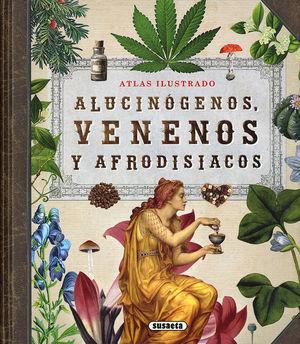 ATLAS ILUSTRADO DE ALUCINÓGENOS, VENENOS Y AFRODISÍACOS