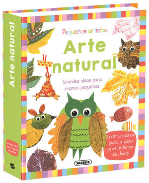 ARTE NATURAL. GRANDES IDEAS PARA MANOS PEQUEÑAS