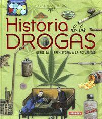 ATLAS ILUSTRADO HISTORIA DE LAS DROGAS. DESDE LA PREHISTORIA A LA ACTUALIDAD
