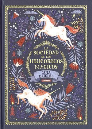 LA SOCIEDAD DE LOS UNICORNIOS MAGICOS. GUIA OFICIAL