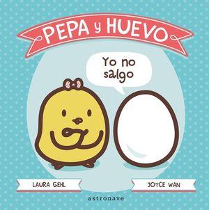 PEPA Y HUEVO: YO NO SALGO