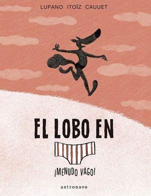 EL LOBO EN CALZONCILLOS 4. IMENUDO VAGO!