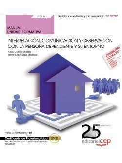 MANUAL. INTERRELACIÓN, COMUNICACIÓN Y OBSERVACIÓN CON LA PERSONA DEPENDIENTE Y S
