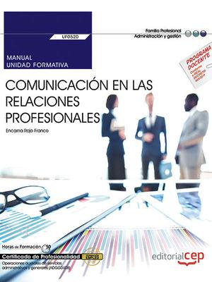 MANUAL. COMUNICACION EN LAS RELACIONES PROFESIONALES (UF0520). CE