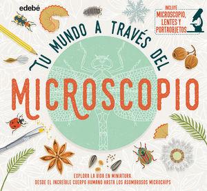 TU MUNDO A TRAVES DEL MICROSCOPIO. EXPLORA LA VIDA EN MINIATURA