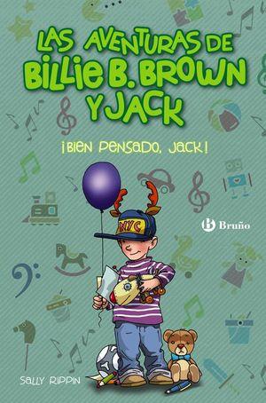 LAS AVENTURAS DE BILLIE B. BROWN Y JACK 1: BIEN PENSADO, JACK