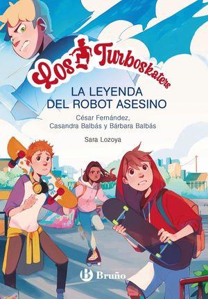 LOS TURBOSKATERS 1. LA LEYENDA DEL ROBOT ASESINO