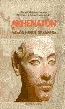 AKENATON, EL FARAÓN HEREJE DE AMARNA