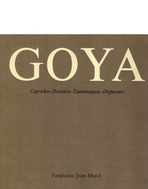 GOYA - CAPRICHOS, DESASTRES, TAUROMAQUIA, DISPARATES