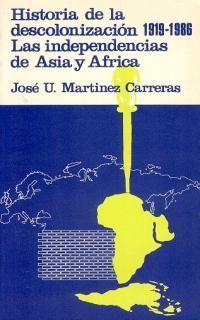 HISTORIA DE LA DESCOLONIZACIÓN 1919-1986. LAS INDEPENDENCIAS DE ASIA Y ÁFRICA