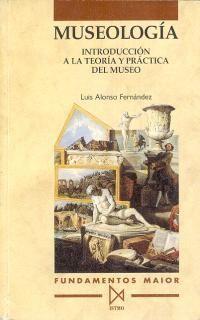 MUSEOLOGÍA. INTRODUCCIÓN A LA TEORÍA Y PRÁCTICA DEL MUSEO