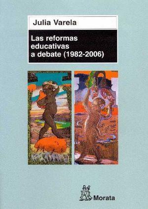 LAS REFORMAS EDUCATIVAS A DEBATE  (1982 - 2006)
