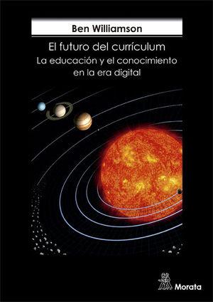 EL FUTURO DEL CURRÍCULUM. CONOCIMIENTO ESCOLAR EN LA ERA DIGITAL