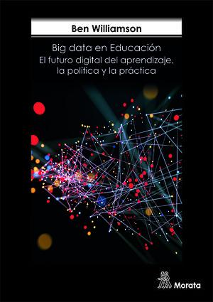 LOS BIG DATA EN LA EDUCACIÓN. EL FUTURO DIGITAL DEL APRENDIZAJE, LA POLTICA Y L