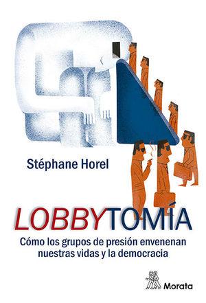 LOBBYTOMÍA. CÓMO LOS GRUPOS DE PRESIÓN CORROMPEN NUESTRAS VIDAS Y LA DEMOCRACIA
