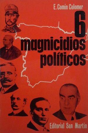 SEIS MAGNICIDIOS POLÍTICOS