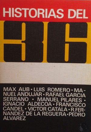 HISTORIAS DEL 36 - MAX AUB - L. ROMERO - M. ANDÚJAR - R. GARCÍA SERRANO - M. PILARES - I. ALDECOA - CANDEL -  V- CATALÁ - FERNÁNDEZ DE LA REGUERA . P.