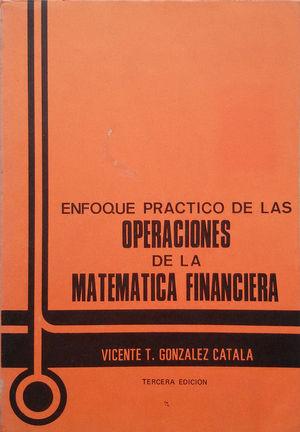 ENFOQUE PRÁCTICO DE LAS OPERACIONES DE LA MATEMÁTICA FINANCIERA